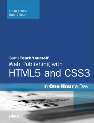 Sams Teach Yourself Web Publishing With Html5 and Css3 in One Hour a Day By Lemay, Laura/ Colburn, Rafe